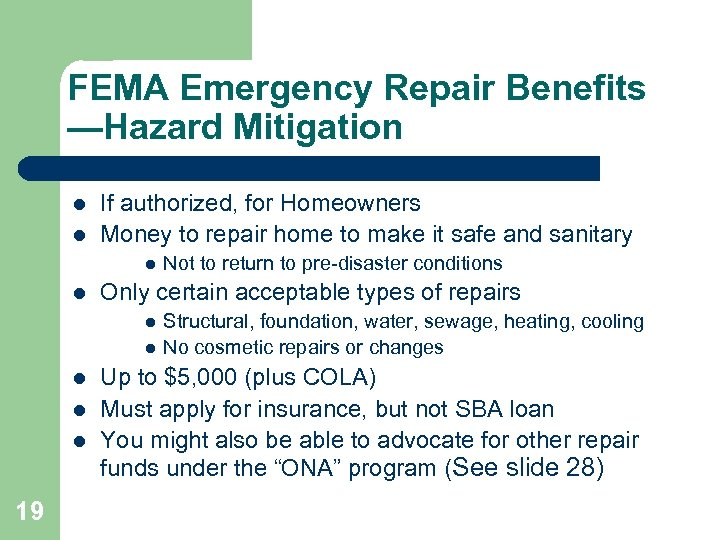 FEMA Emergency Repair Benefits —Hazard Mitigation l l If authorized, for Homeowners Money to