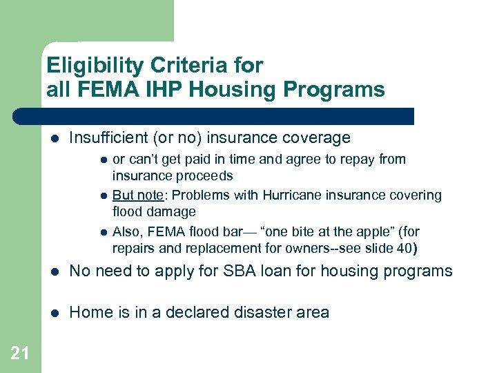 Eligibility Criteria for all FEMA IHP Housing Programs l Insufficient (or no) insurance coverage