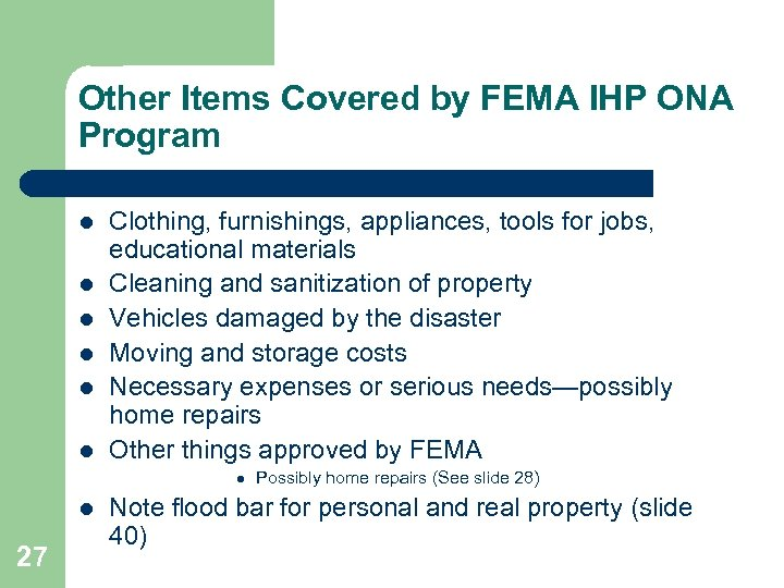 Other Items Covered by FEMA IHP ONA Program l l l Clothing, furnishings, appliances,