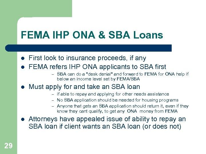 FEMA IHP ONA & SBA Loans l l First look to insurance proceeds, if