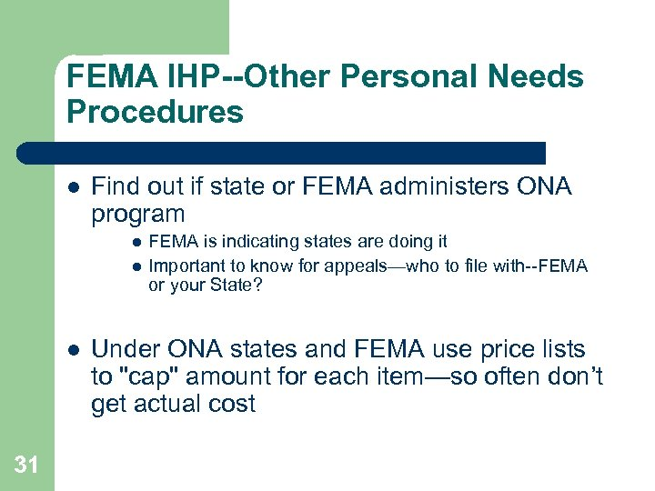FEMA IHP--Other Personal Needs Procedures l Find out if state or FEMA administers ONA