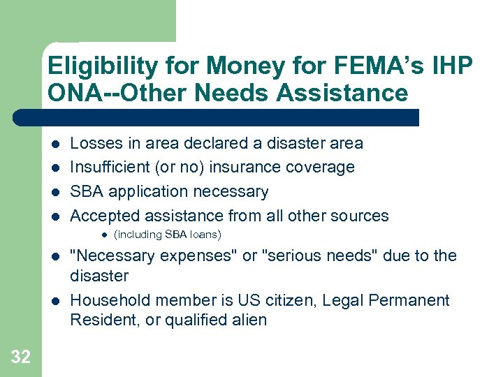 Eligibility for Money for FEMA's IHP ONA--Other Needs Assistance l l Losses in area