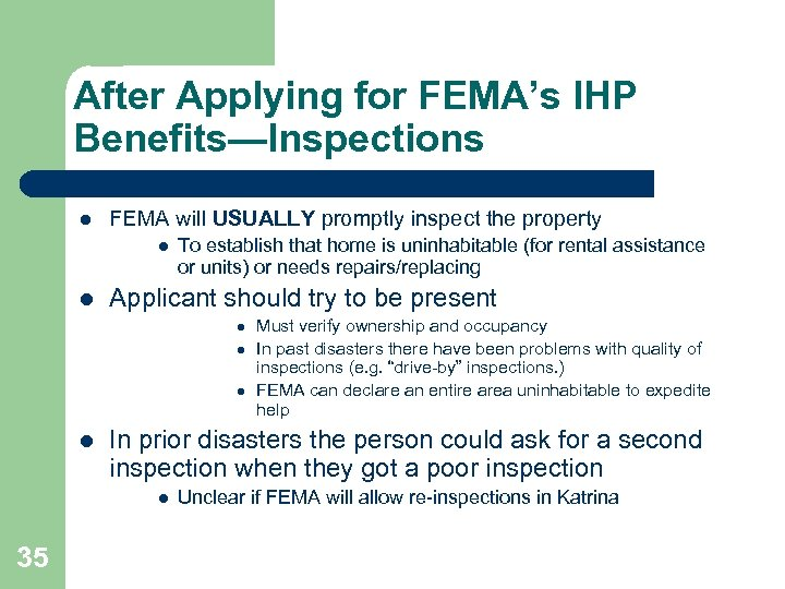 After Applying for FEMA's IHP Benefits—Inspections l FEMA will USUALLY promptly inspect the property