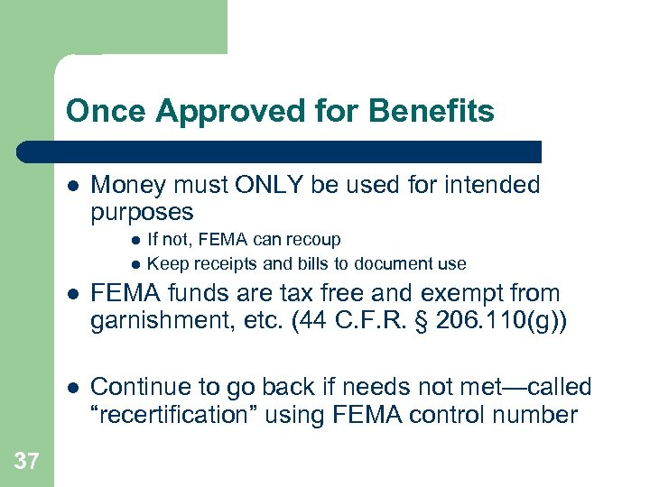 Once Approved for Benefits l Money must ONLY be used for intended purposes l