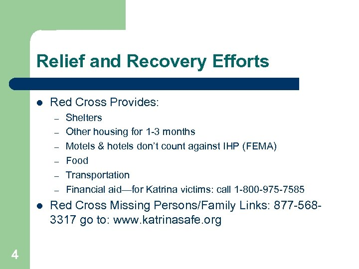 Relief and Recovery Efforts l Red Cross Provides: – – – l 4 Shelters