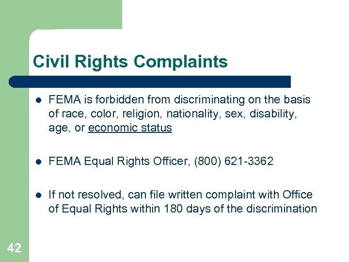 Civil Rights Complaints l l FEMA Equal Rights Officer, (800) 621 -3362 l 42