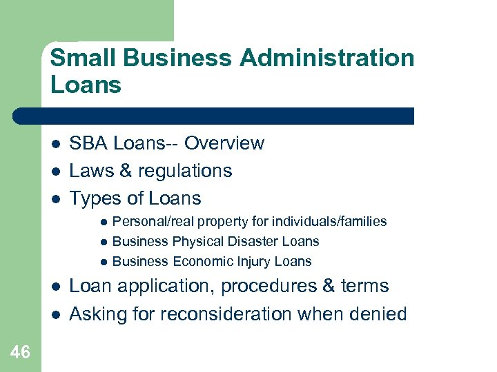 Small Business Administration Loans l l l SBA Loans-- Overview Laws & regulations Types