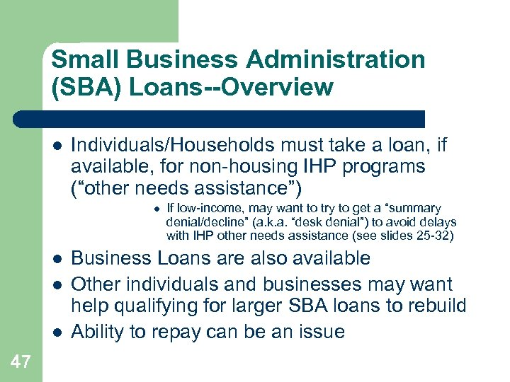 Small Business Administration (SBA) Loans--Overview l Individuals/Households must take a loan, if available, for