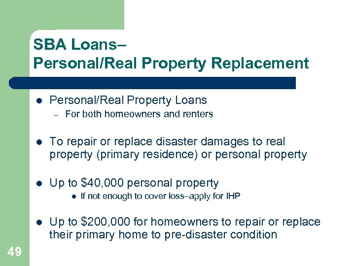 SBA Loans– Personal/Real Property Replacement l Personal/Real Property Loans – For both homeowners and