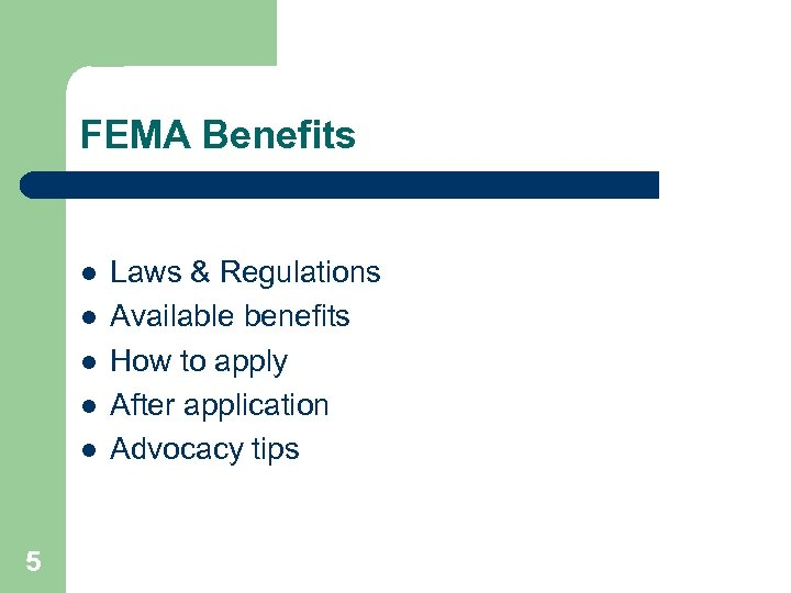 FEMA Benefits l l l 5 Laws & Regulations Available benefits How to apply