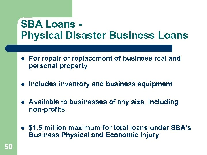 SBA Loans Physical Disaster Business Loans l l Includes inventory and business equipment l