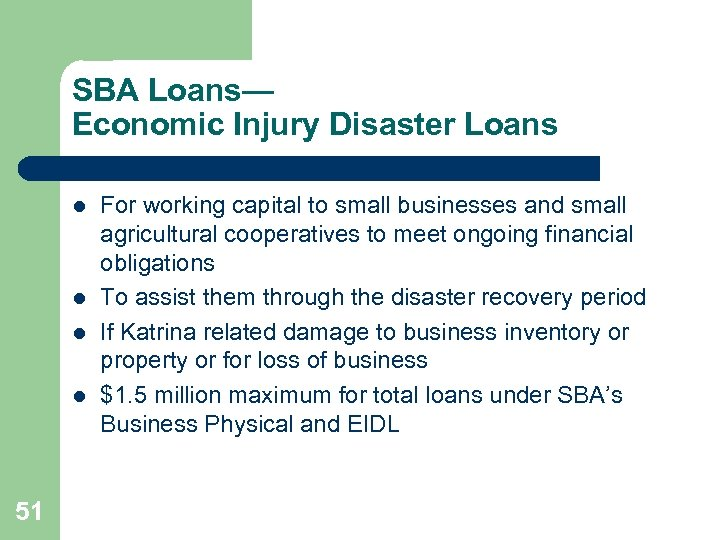 SBA Loans— Economic Injury Disaster Loans l l 51 For working capital to small