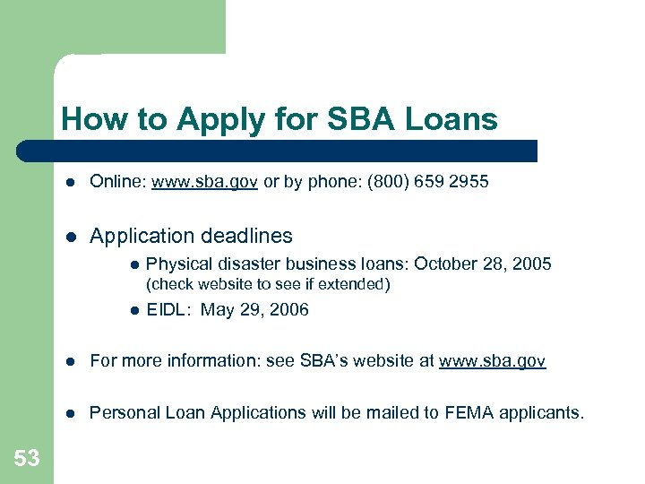 How to Apply for SBA Loans l Online: www. sba. gov or by phone: