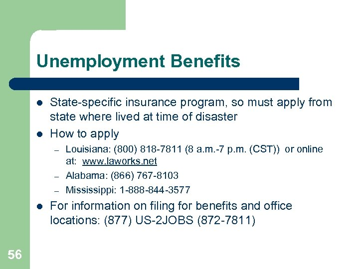 Unemployment Benefits l l State-specific insurance program, so must apply from state where lived