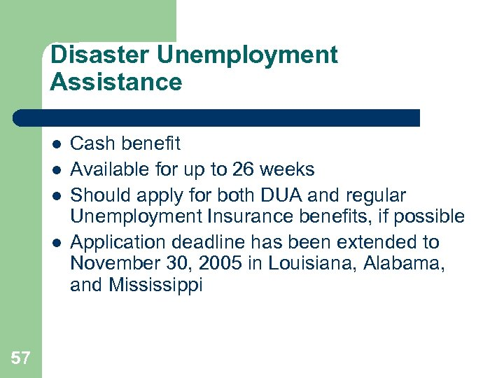 Disaster Unemployment Assistance l l 57 Cash benefit Available for up to 26 weeks