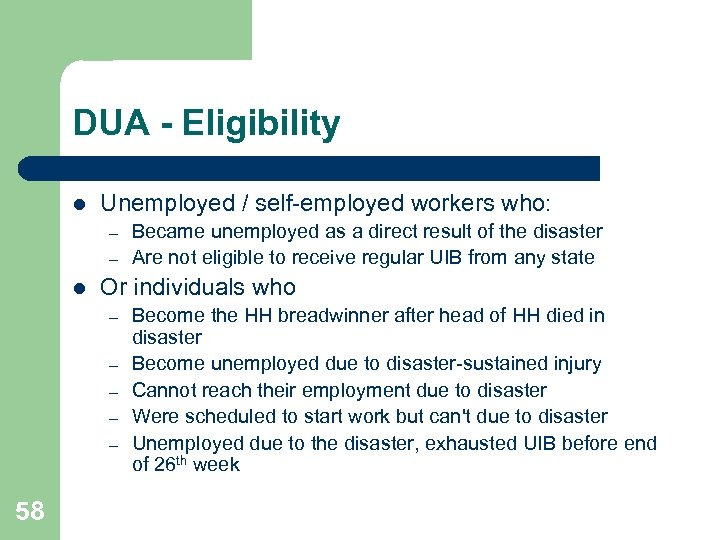DUA - Eligibility l Unemployed / self-employed workers who: – – l Or individuals