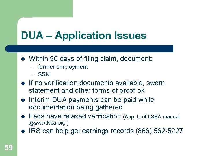 DUA – Application Issues l Within 90 days of filing claim, document: – –