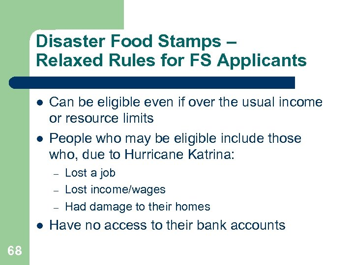 Disaster Food Stamps – Relaxed Rules for FS Applicants l l Can be eligible