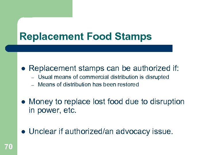 Replacement Food Stamps l Replacement stamps can be authorized if: – – Usual means