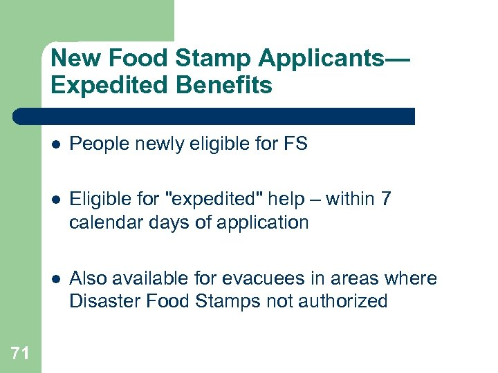 New Food Stamp Applicants— Expedited Benefits l l Eligible for