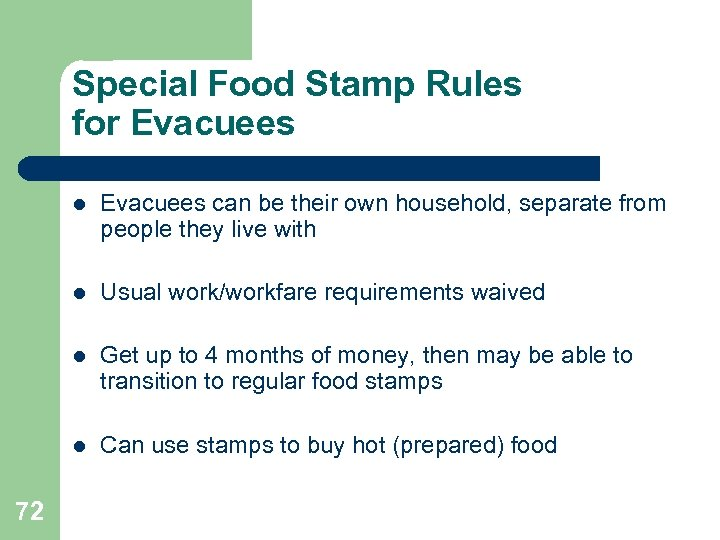 Special Food Stamp Rules for Evacuees l l Usual work/workfare requirements waived l Get