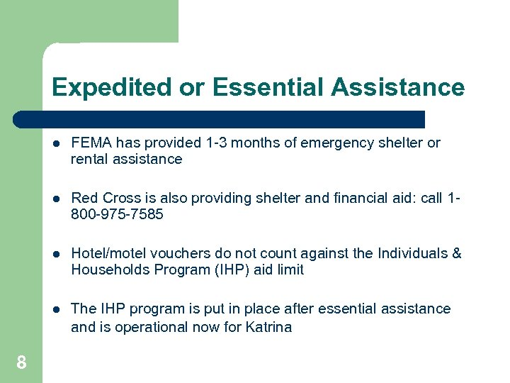 Expedited or Essential Assistance l l Red Cross is also providing shelter and financial
