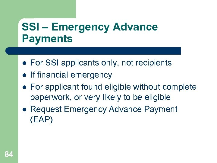 SSI – Emergency Advance Payments l l 84 For SSI applicants only, not recipients