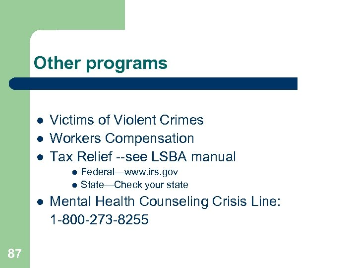 Other programs l l l Victims of Violent Crimes Workers Compensation Tax Relief --see