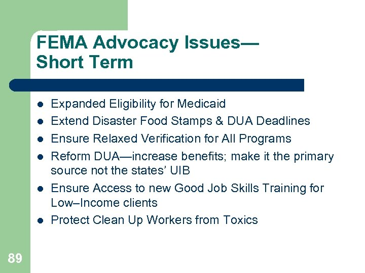 FEMA Advocacy Issues— Short Term l l l 89 Expanded Eligibility for Medicaid Extend