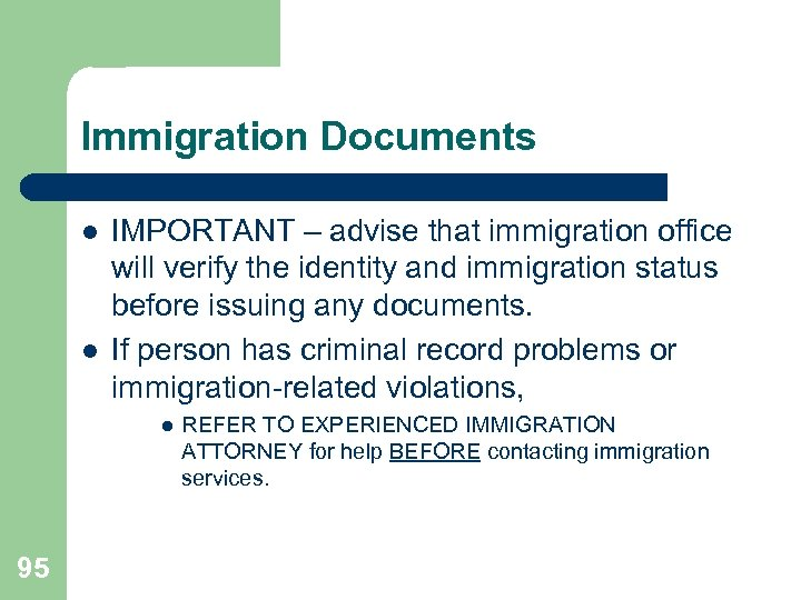 Immigration Documents l l IMPORTANT – advise that immigration office will verify the identity