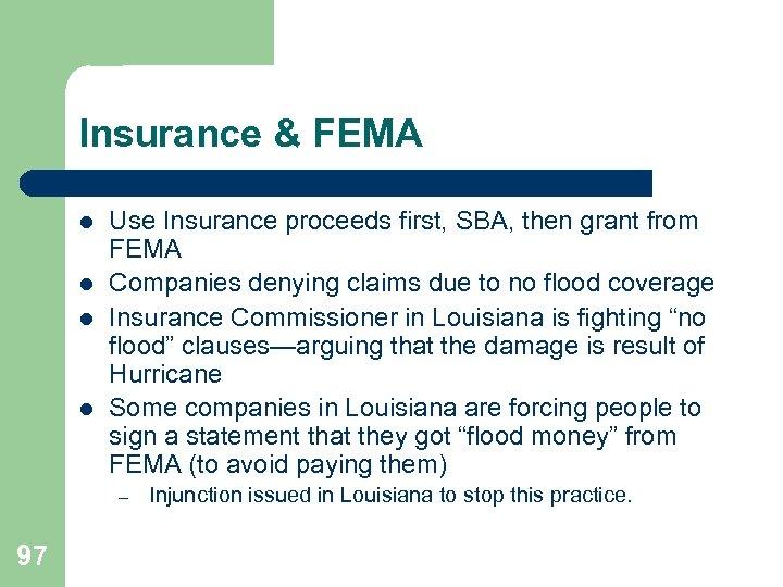 Insurance & FEMA l l Use Insurance proceeds first, SBA, then grant from FEMA