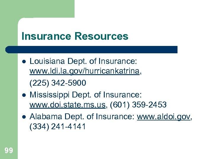 Insurance Resources l l l 99 Louisiana Dept. of Insurance: www. ldi. la. gov/hurricankatrina,