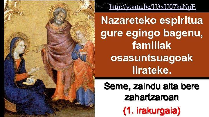 http: //youtu. be/U 3 x. U 07 ka. Np. E Nazareteko espiritua gure egingo