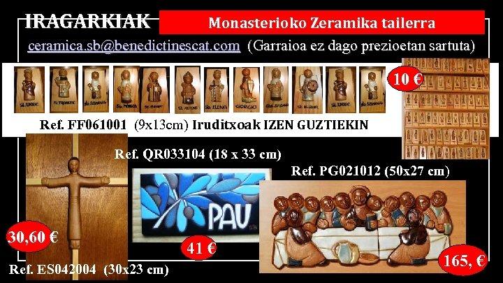 IRAGARKIAK Monasterioko Zeramika tailerra ceramica. sb@benedictinescat. com (Garraioa ez dago prezioetan sartuta) 10 €