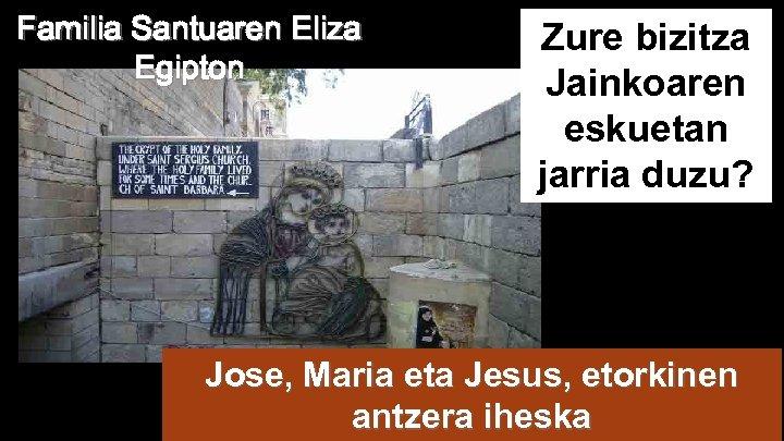 Familia Santuaren Eliza Egipton Zure bizitza Jainkoaren eskuetan jarria duzu? Jose, Maria eta Jesus,