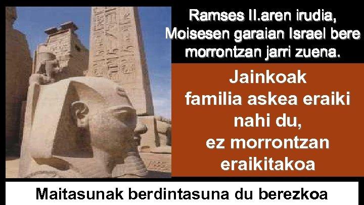 Ramses II. aren irudia, Moisesen garaian Israel bere morrontzan jarri zuena. Jainkoak familia askea