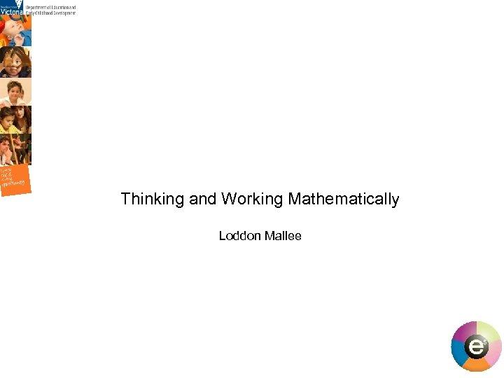 Thinking and Working Mathematically Loddon Mallee 1