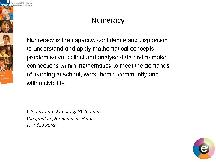 Numeracy is the capacity, confidence and disposition to understand apply mathematical concepts, problem solve,