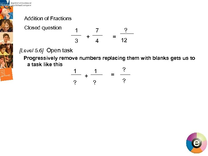 Addition of Fractions Closed question 1 7 + 3 4 ? = 12 [Level