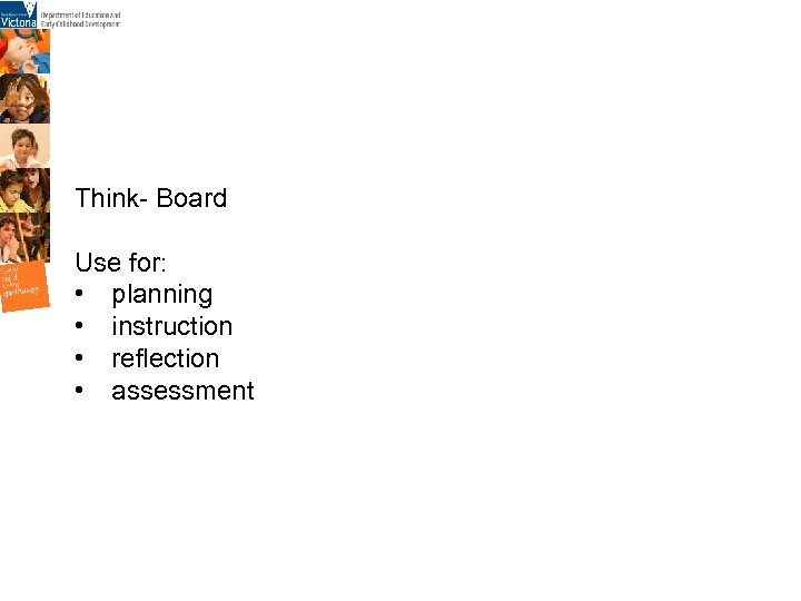 Think- Board Use for: • planning • instruction • reflection • assessment