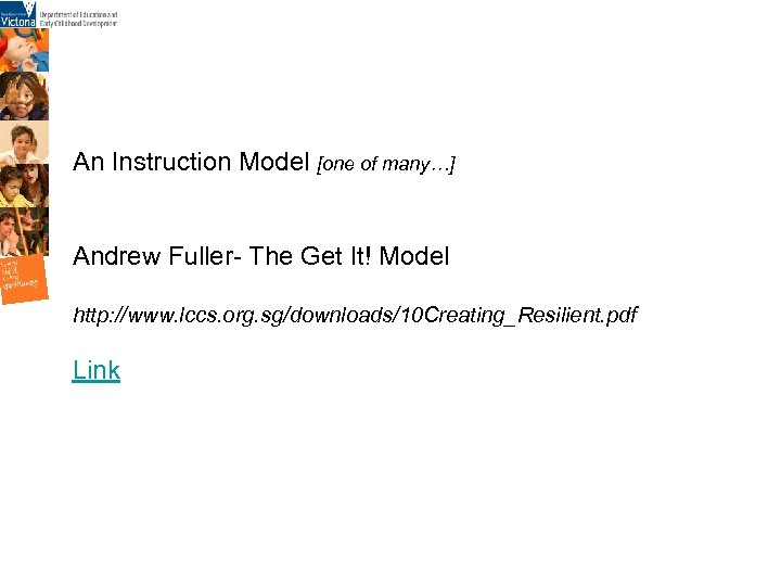 An Instruction Model [one of many…] Andrew Fuller- The Get It! Model http: //www.