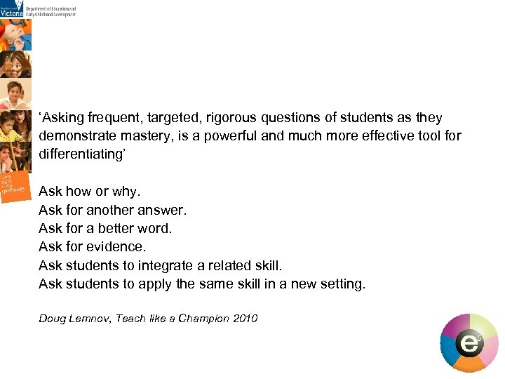 'Asking frequent, targeted, rigorous questions of students as they demonstrate mastery, is a powerful