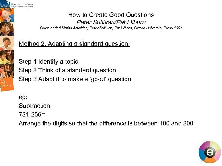 How to Create Good Questions Peter Sullivan/Pat Lilburn Open-ended Maths Activities, Peter Sullivan, Pat