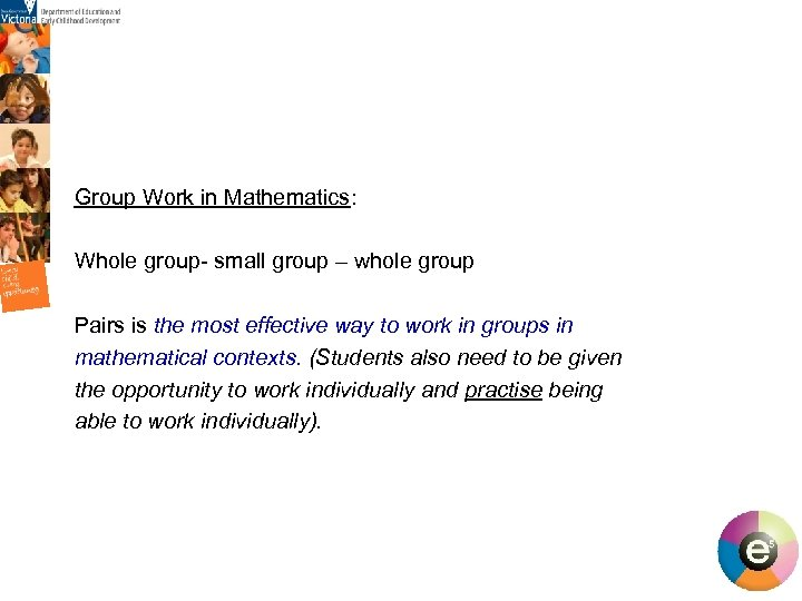 Group Work in Mathematics: Whole group- small group – whole group Pairs is the