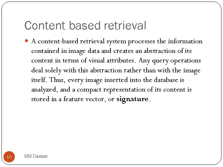 Content based retrieval A content-based retrieval system processes the information contained in image data