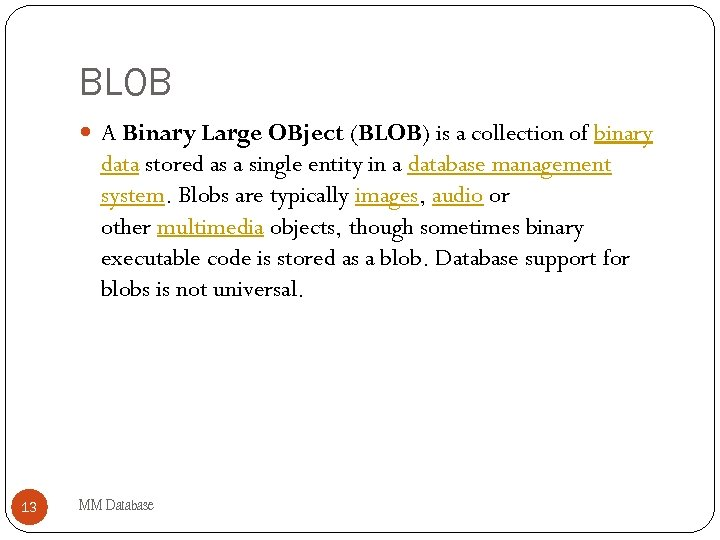 BLOB A Binary Large OBject (BLOB) is a collection of binary data stored as