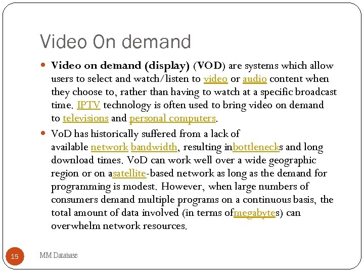 Video On demand Video on demand (display) (VOD) are systems which allow users to
