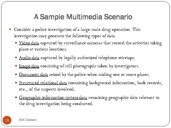 A Sample Multimedia Scenario Consider a police investigation of a large-scale drug operation. This