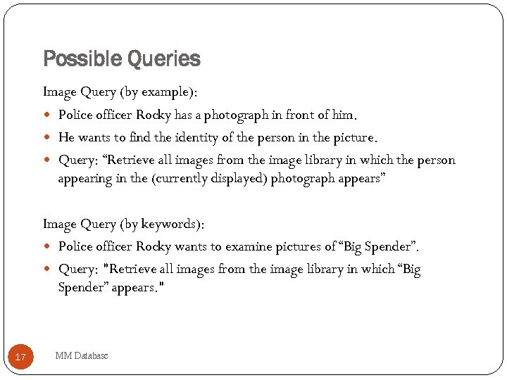 Possible Queries Image Query (by example): Police officer Rocky has a photograph in front