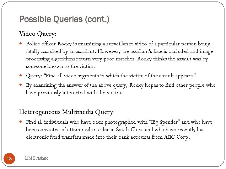 Possible Queries (cont. ) Video Query: Police officer Rocky is examining a surveillance video
